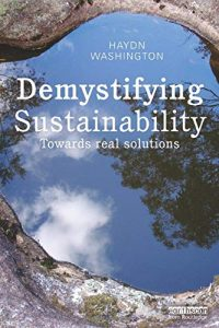 Demystifying Sustainability: Towards Real Solutions, by Haydn Washington